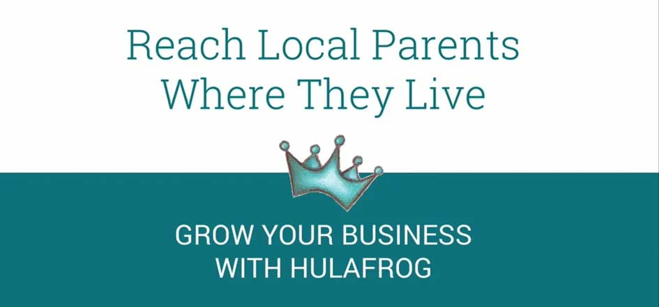 Reach Local Parents Where They Live. Grow Your Business with Hulafrog.